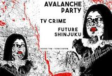 Avalanche Party + TV Crime
